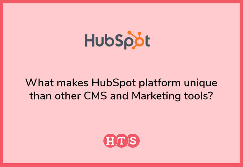What makes HubSpot platform unique than other CMS and Marketing tools?